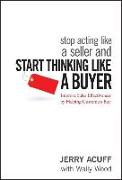 Cover-Bild zu Acuff, Jerry: Stop Acting Like a Seller and Start Thinking Like a Buyer
