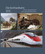 Cover-Bild zu Die Gotthardbahn von Cavadini, Adriano (Hrsg.)