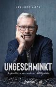 Cover-Bild zu Ungeschminkt von Wirth, Johannes