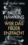 Cover-Bild zu Hawkins, Paula: Wer das Feuer entfacht - Keine Tat ist je vergessen