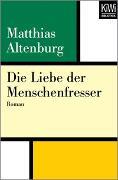 Cover-Bild zu Die Liebe der Menschenfresser von Altenburg, Matthias