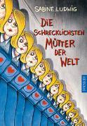 Cover-Bild zu Ludwig, Sabine: Die schrecklichsten Mütter der Welt