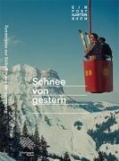 Cover-Bild zu Schnee von gestern von Alpines Museum der Schweiz (Hrsg.)
