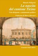 Cover-Bild zu La nascita del Cantone Ticino von Pellegrini, Manolo