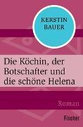 Cover-Bild zu Die Köchin, der Botschafter und die schöne Helena von Bauer, Kerstin