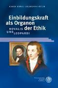 Cover-Bild zu Einbildungskraft als Organon der Ethik: Novalis und Leopardi von Gilardoni-Büch, Karin Birge