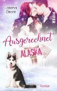 Cover-Bild zu Ausgerechnet Alaska: Verliebt unter Mistelzweigen von Grant, Lorena