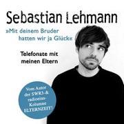 """Cover-Bild zu """"Mit deinem Bruder hatten wir ja Glück"""": Telefonate mit meinen Eltern - Vom Autor der SWR3-Radiokolumne Elternzeit! von Lehmann, Sebastian"""