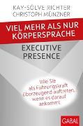 Cover-Bild zu Viel mehr als nur Körpersprache - Executive Presence von Richter, Kay-Sölve