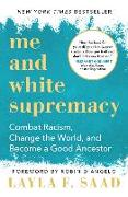 Cover-Bild zu Saad, Layla: Me and White Supremacy: Combat Racism, Change the World, and Become a Good Ancestor