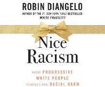 Cover-Bild zu Diangelo, Robin: Nice Racism: How Progressive White People Perpetuate Racial Harm