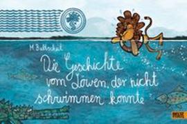 Cover-Bild zu Baltscheit, Martin: Die Geschichte vom Löwen, der nicht schwimmen konnte