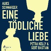 Cover-Bild zu Schwarzer, Alice: Eine tödliche Liebe - Petra Kelly & Gert Bastian (Ungekürzt) (Audio Download)
