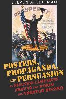 Cover-Bild zu Seidman, Steven A.: Posters, Propaganda, and Persuasion in Election Campaigns Around the World and Through History