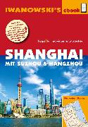 Cover-Bild zu Rau, Joachim: Shanghai mit Suzhou & Hangzhou - Reiseführer von Iwanowski (eBook)