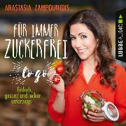 Cover-Bild zu eBook Für immer zuckerfrei - to go - Einfache Rezepte für unterwegs (Ungekürzt)