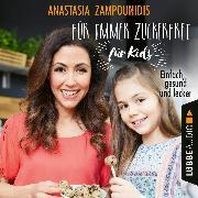 Cover-Bild zu eBook Für immer zuckerfrei - für Kids - Einfach, gesund und lecker (Ungekürzt)