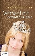 Cover-Bild zu Ruthe, Reinhold: Verwöhnt - bestraft fürs Leben (eBook)