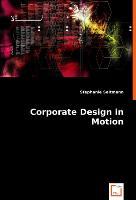 Cover-Bild zu Corporate Design in Motion von Seltmann, Stephanie