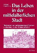 Cover-Bild zu Das Leben in der mittelalterlichen Stadt von Papenberg, Helmut
