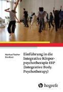 Cover-Bild zu Fischer, Markus: Einführung in die Integrative Körperpsychotherapie IBP(Integrative Body Psychotherapy)