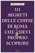 Cover-Bild zu Ardito, Fabrizio: 111 segreti delle chiese di Roma che devi proprio scoprire