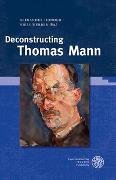 Cover-Bild zu Honold, Alexander (Hrsg.): Deconstructing Thomas Mann