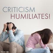 Cover-Bild zu Critchlow, Philip: Criticism Humiliates! (Audio Download)