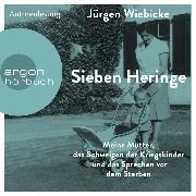 Cover-Bild zu Wiebicke, Jürgen: Sieben Heringe - Meine Mutter, das Schweigen der Kriegskinder und das Sprechen vor dem Sterben (Ungekürzte Autorenlesung) (Audio Download)