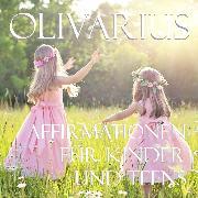 Cover-Bild zu Olivarius: Affirmationen für Kinder und Teens (Audio Download)