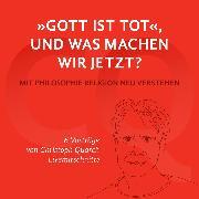 """Cover-Bild zu Quarch, Christoph: """"Gott ist tot,"""" und was machen wir jetzt? (Audio Download)"""