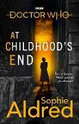 Cover-Bild zu Aldred, Sophie: Doctor Who: At Childhood's End (eBook)