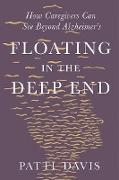 Cover-Bild zu Davis, Patti: Floating in the Deep End: How Caregivers can See Beyond Alzheimer's (eBook)