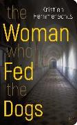 Cover-Bild zu Hemmerechts, Kristien: The Woman Who Fed The Dogs (eBook)