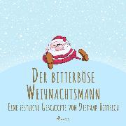 Cover-Bild zu Bittrich, Dietmar: Der bitterböse Weihnachtsmann. Eine festliche Geschichte (Audio Download)