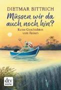Cover-Bild zu Bittrich, Dietmar: Müssen wir da auch noch hin? (eBook)
