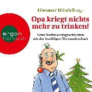 Cover-Bild zu Bittrich, Dietmar: Opa kriegt nichts mehr zu trinken! - Neue Weihnachtsgeschichten mit der buckligen Verwandtschaft (Audio Download)