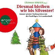 Cover-Bild zu Bittrich, Dietmar: Diesmal bleiben wir bis Silvester! (Audio Download)