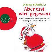 Cover-Bild zu Bittrich, Dietmar: Aber erst wird gegessen - Schon wieder Weihnachten mit der buckligen Verwandtschaft (Audio Download)