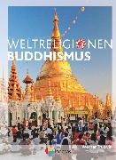Cover-Bild zu Die Weltreligionen, Arbeitsbücher für die Sekundarstufe II, Neubearbeitung, Buddhismus, Arbeitsbuch