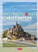 Cover-Bild zu Die Weltreligionen, Arbeitsbücher für die Sekundarstufe II, Neubearbeitung, Christentum, Arbeitsbuch von Trutwin, Werner