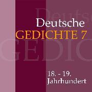Cover-Bild zu Deutsche Gedichte 7: 18. - 19. Jahrhundert (Audio Download) von Artists, Various