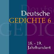 Cover-Bild zu Deutsche Gedichte 6: 18. - 19. Jahrhundert (Audio Download) von Artists, Various