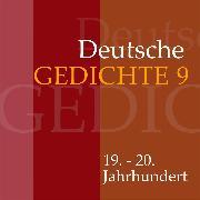 Cover-Bild zu Deutsche Gedichte 9: 19. - 20. Jahrhundert (Audio Download) von Artists, Various