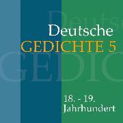 Cover-Bild zu Deutsche Gedichte 5: 18. - 19. Jahrhundert (Audio Download) von Artists, Various