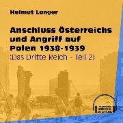 Cover-Bild zu Anschluss Österreichs und Angriff auf Polen 1938-1939 - Das Dritte Reich, Teil 2 (Ungekürzt) (Audio Download) von Langer, Helmut