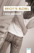 Cover-Bild zu Liebe passiert (eBook) von Blobel, Brigitte