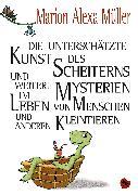 Cover-Bild zu Die unterschätzte Kunst des Scheiterns und weitere Mysterien im Leben von Menschen und anderen Kleintieren (eBook) von Müller, Marion Alexa