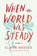 Cover-Bild zu Messud, Claire: When the World Was Steady: A Novel (eBook)