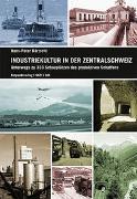 Cover-Bild zu Bärtschi, Hans-Peter: Industriekultur in der Zentralschweiz